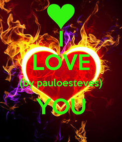 Poster: I LOVE (by pauloesteves) YOU