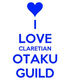 Poster: I LOVE CLARETIAN OTAKU GUILD