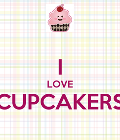 Poster:  I LOVE CUPCAKERS