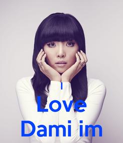 Poster:   I Love Dami im