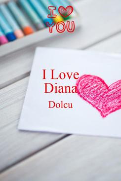 Poster: I Love Diana Dolcu