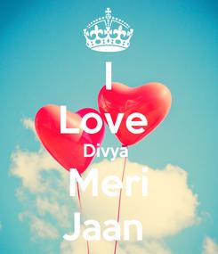 Poster: I Love  Divya  Meri Jaan
