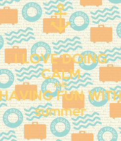 Poster: I LOVE DOING CALM AND HAVING FUN WITH summer