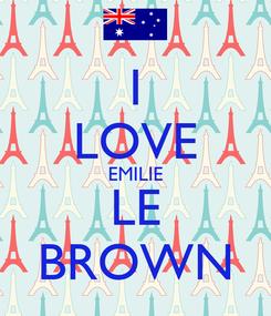 Poster: I LOVE EMILIE LE BROWN