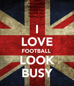Poster: I LOVE FOOTBALL  LOOK BUSY