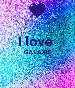 Poster:  I love  GALAXIE