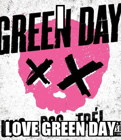 Poster: I LOVE GREEN DAY