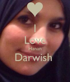 Poster: I Love Hanan Darwish