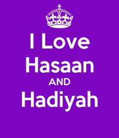 Poster: I Love Hasaan AND Hadiyah