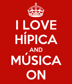 Poster: I LOVE HÍPICA AND MÚSICA ON