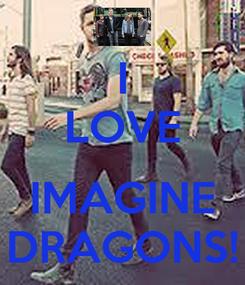 Poster: I LOVE  IMAGINE DRAGONS!