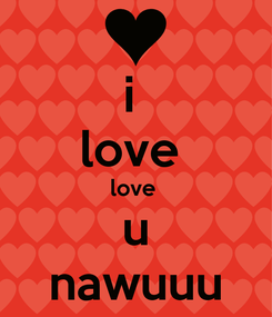 Poster: i  love  love  u nawuuu