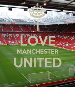 Poster: I LOVE MANCHESTER UNITED