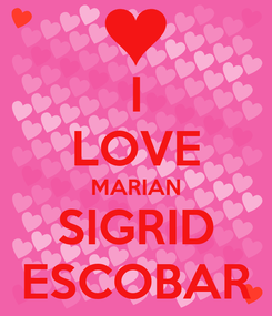 Poster: I LOVE MARIAN SIGRID ESCOBAR