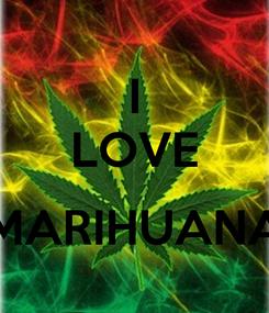 Poster: I LOVE  MARIHUANA