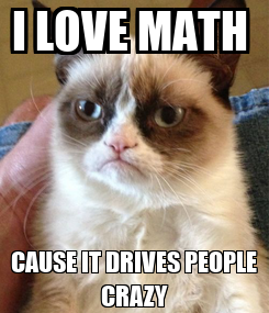 Poster: I LOVE MATH  CAUSE IT DRIVES PEOPLE CRAZY