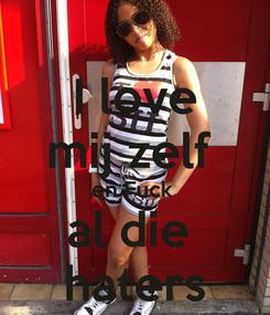 Poster: I love mij zelf  en Fuck  al die  haters