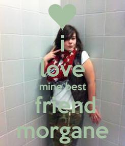 Poster: i love mine best  friend morgane