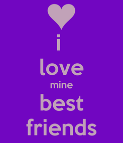 Poster: i  love mine best friends