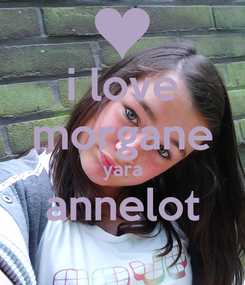 Poster: i love morgane yara annelot