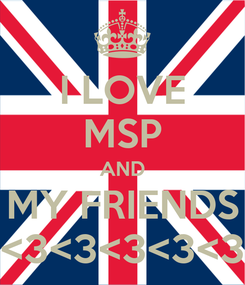 Poster: I LOVE MSP AND MY FRIENDS <3<3<3<3<3