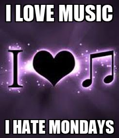 Poster: I LOVE MUSIC I HATE MONDAYS
