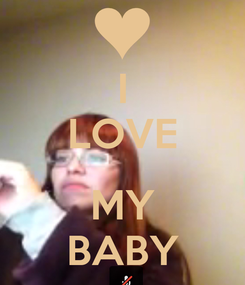 Poster: I LOVE  MY BABY