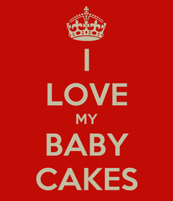 Poster: I LOVE MY BABY CAKES