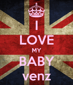 Poster: I LOVE MY BABY venz