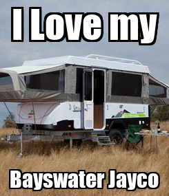 Poster: I Love my Bayswater Jayco