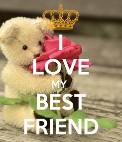 Poster: I LOVE MY  BEST FRIEND