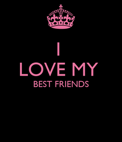 Poster: I  LOVE MY  BEST FRIENDS