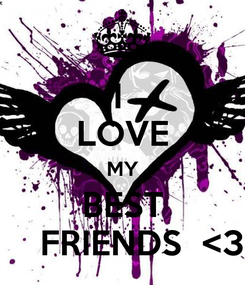 Poster: I  LOVE MY BEST     FRIENDS  <3