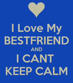 Poster: I Love My BESTFRIEND AND I CANT  KEEP CALM