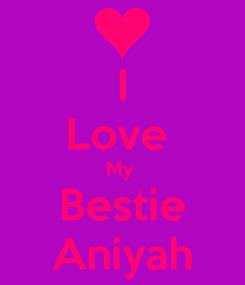 Poster: I Love  My  Bestie Aniyah