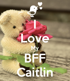 Poster: I Love My BFF Caitlin