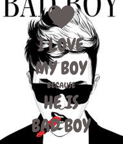 Poster: I LOVE MY BOY BECAUSE HE IS BAD BOY