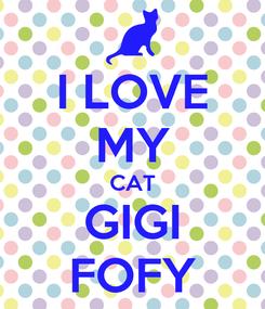 Poster: I LOVE MY CAT GIGI FOFY