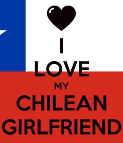 Poster: I LOVE MY CHILEAN GIRLFRIEND