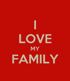 Poster: I LOVE MY FAMILY