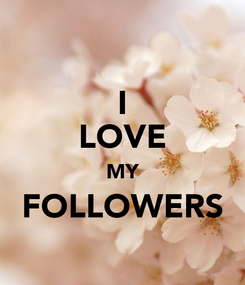 Poster: I LOVE MY FOLLOWERS