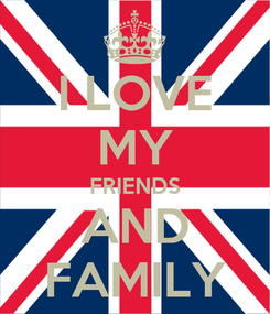 Poster: I LOVE MY FRIENDS AND FAMILY