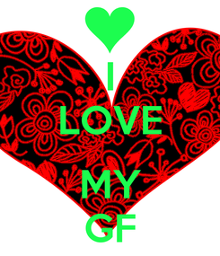 Poster:  I  LOVE  MY GF