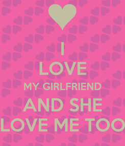 Poster: I LOVE MY GIRLFRIEND AND SHE LOVE ME TOO