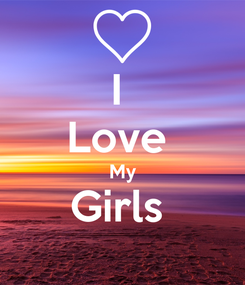 Poster: I  Love  My Girls