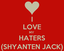 Poster: I LOVE MY  HATERS (SHYANTEN JACK)