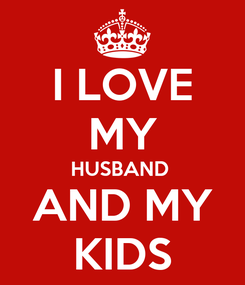 Poster: I LOVE MY HUSBAND  AND MY KIDS