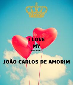 Poster: I LOVE MY HUSBAND  JOÃO CARLOS DE AMORIM