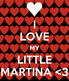 Poster: I LOVE MY LITTLE MARTINA <3