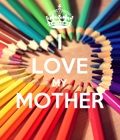 Poster: I LOVE MY MOTHER
